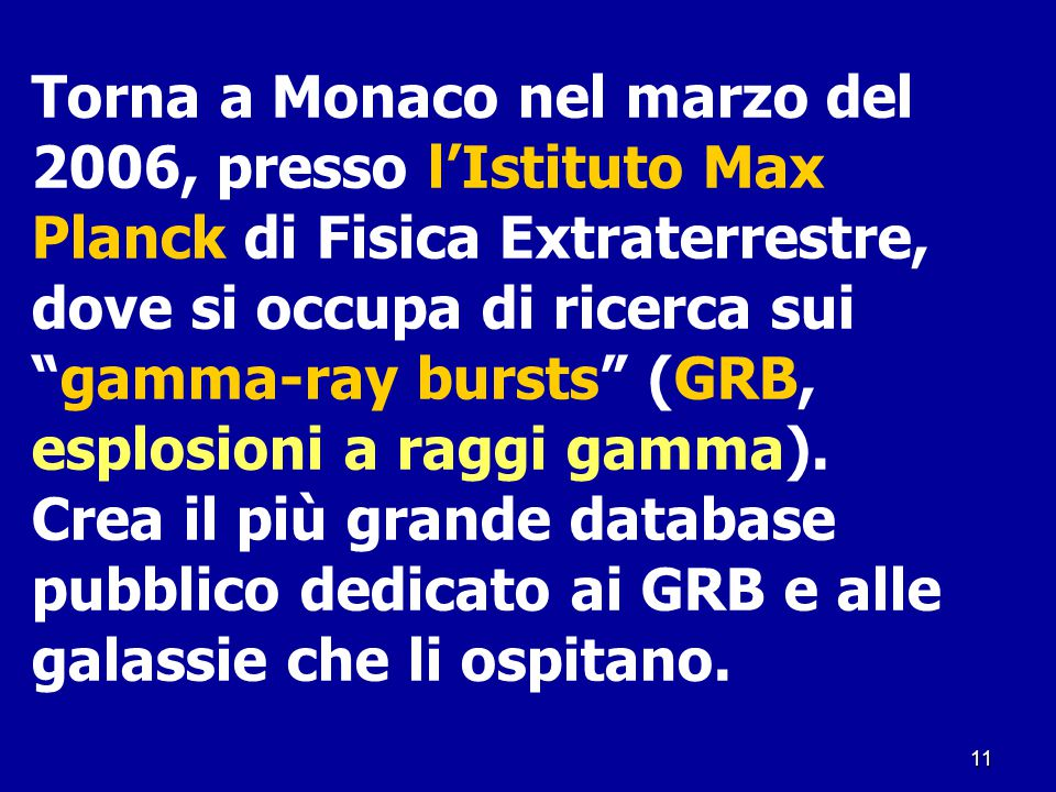 Torna a Monaco nel marzo del 2006, presso l'Istituto Max Planck di Fisica Extraterrestre, dove si occupa di ricerca sui gamma-ray bursts (GRB, esplosioni a raggi gamma).