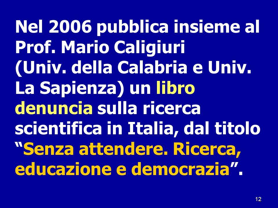 Nel 2006 pubblica insieme al Prof. Mario Caligiuri