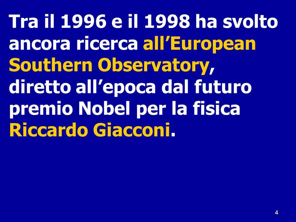Tra il 1996 e il 1998 ha svolto ancora ricerca all'European Southern Observatory,