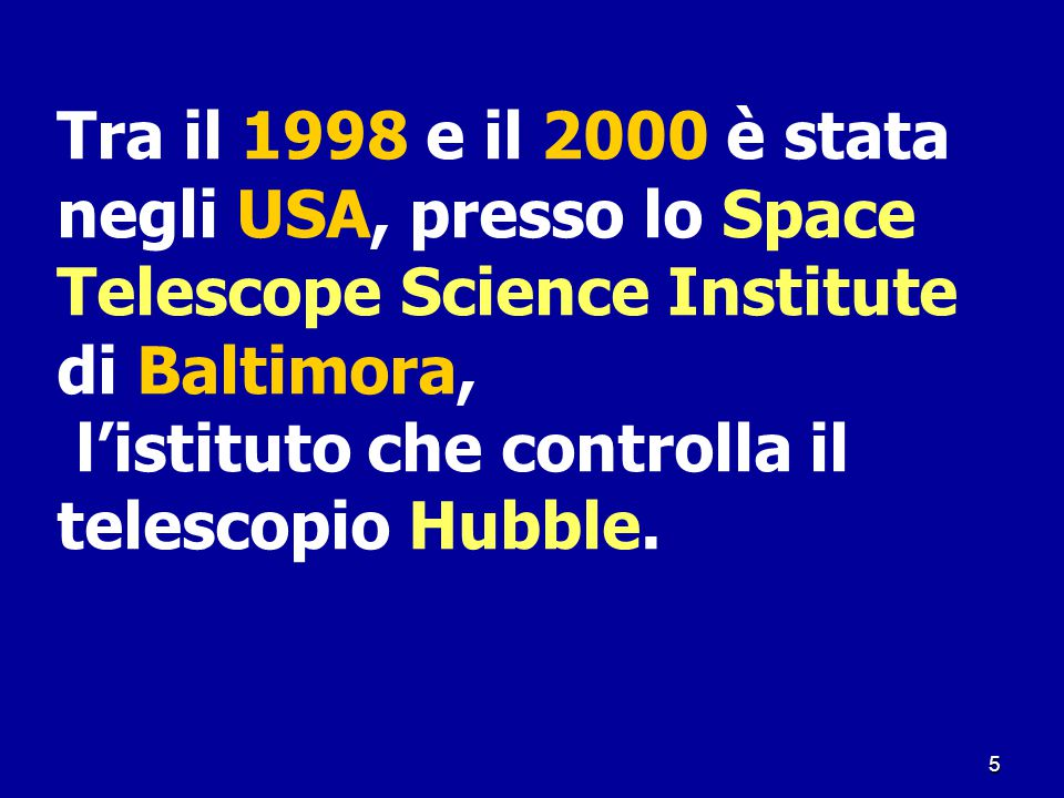 Tra il 1998 e il 2000 è stata negli USA, presso lo Space Telescope Science Institute di Baltimora,