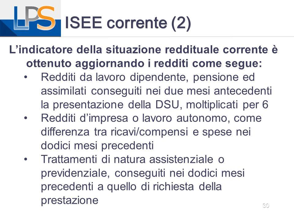ISEE corrente (2) L'indicatore della situazione reddituale corrente è ottenuto aggiornando i redditi come segue: