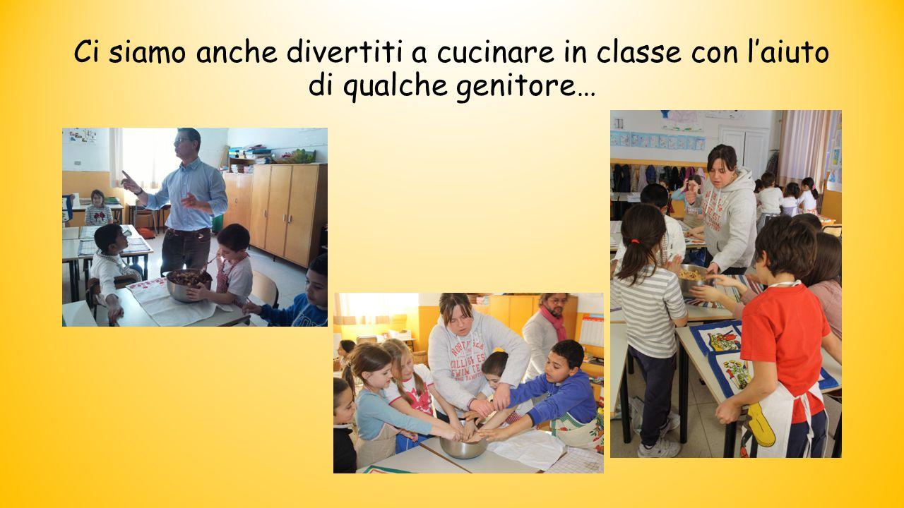 Ci siamo anche divertiti a cucinare in classe con l'aiuto di qualche genitore…