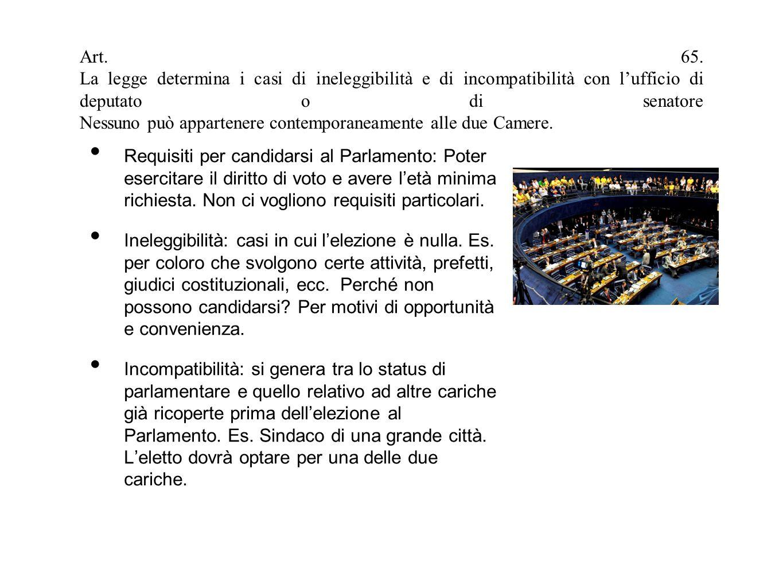 Art. 65. La legge determina i casi di ineleggibilità e di incompatibilità con l'ufficio di deputato o di senatore Nessuno può appartenere contemporaneamente alle due Camere.