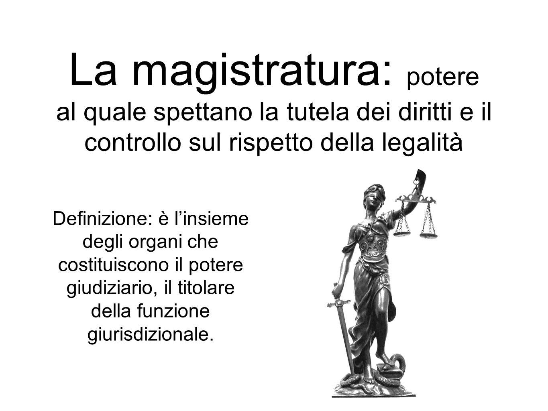 La magistratura: potere al quale spettano la tutela dei diritti e il controllo sul rispetto della legalità