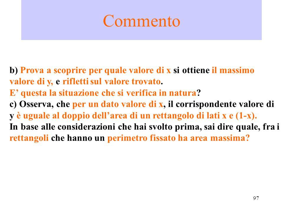 Commento b) Prova a scoprire per quale valore di x si ottiene il massimo valore di y, e rifletti sul valore trovato.