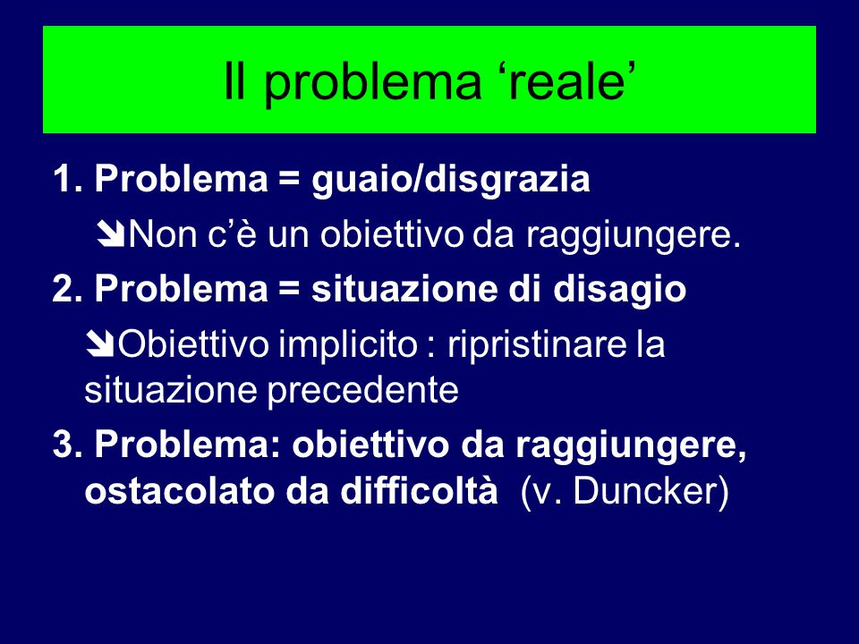 Il problema 'reale' 1. Problema = guaio/disgrazia