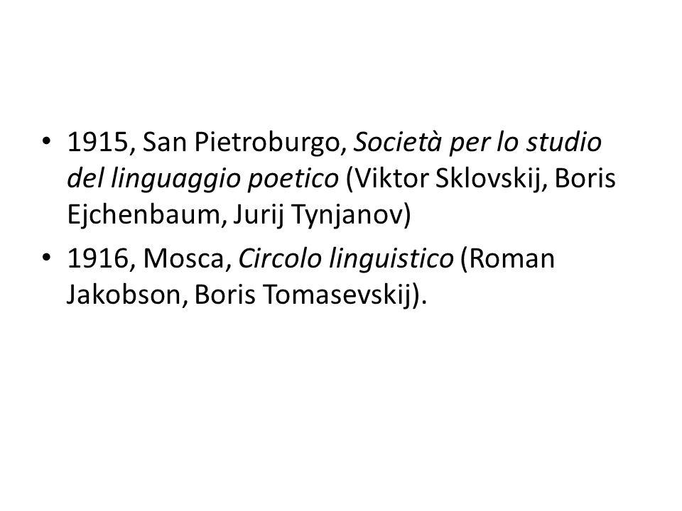 1915, San Pietroburgo, Società per lo studio del linguaggio poetico (Viktor Sklovskij, Boris Ejchenbaum, Jurij Tynjanov)