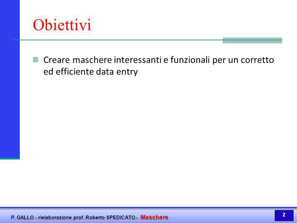 Obiettivi Creare maschere interessanti e funzionali per un corretto ed efficiente data entry