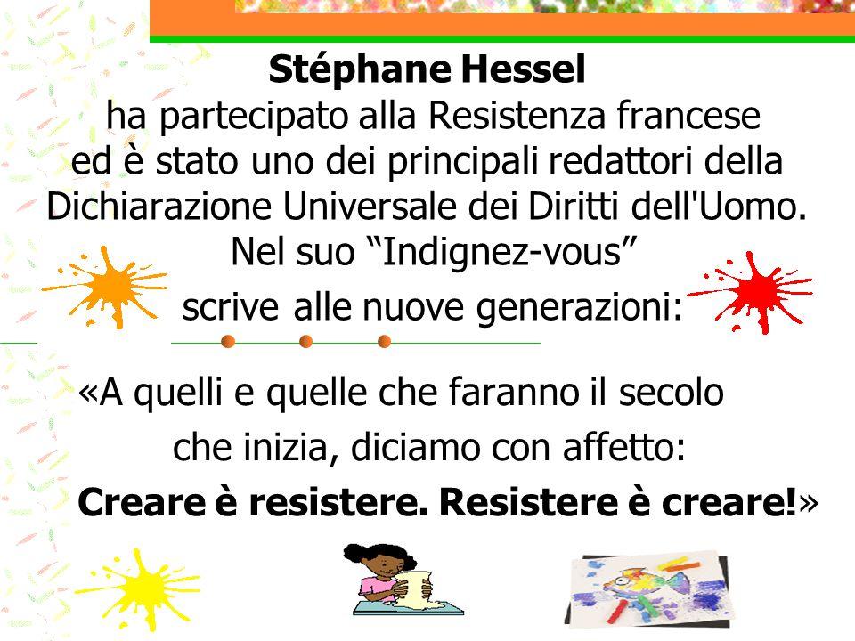 Stéphane Hessel ha partecipato alla Resistenza francese ed è stato uno dei principali redattori della Dichiarazione Universale dei Diritti dell Uomo. Nel suo Indignez-vous scrive alle nuove generazioni: