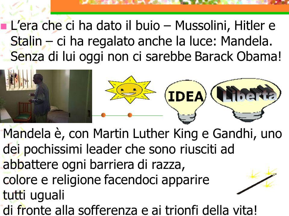 L'era che ci ha dato il buio – Mussolini, Hitler e Stalin – ci ha regalato anche la luce: Mandela. Senza di lui oggi non ci sarebbe Barack Obama!