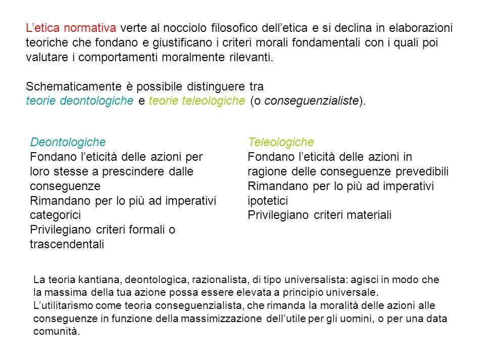 teorie deontologiche e teorie teleologiche (o conseguenzialiste).
