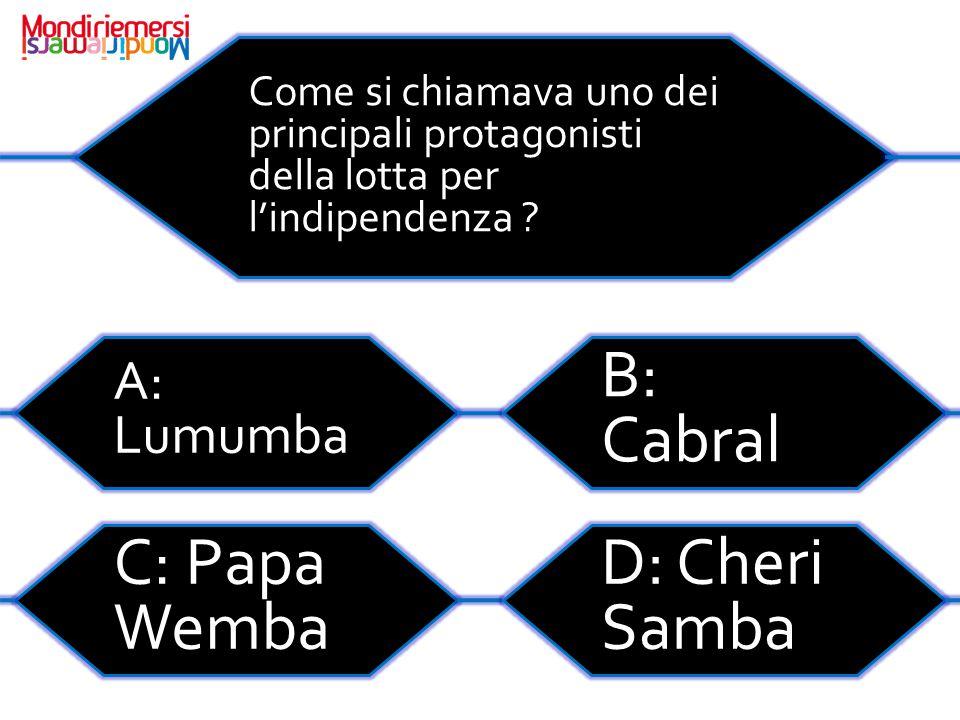 B: Cabral C: Papa Wemba D: Cheri Samba A: Lumumba