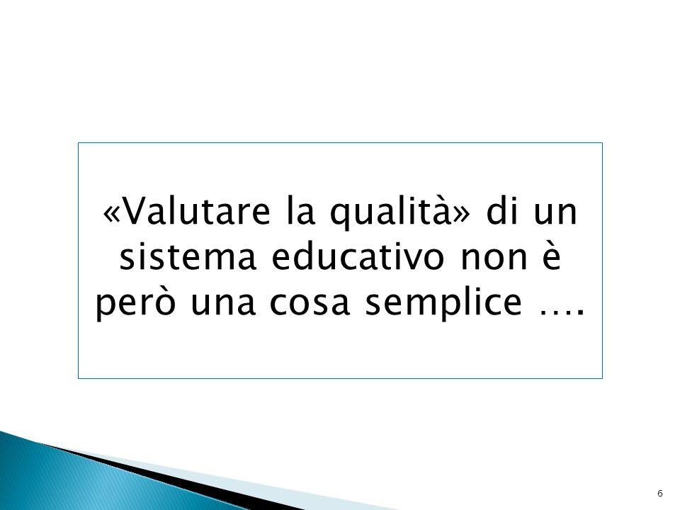 «Valutare la qualità» di un sistema educativo non è però una cosa semplice ….