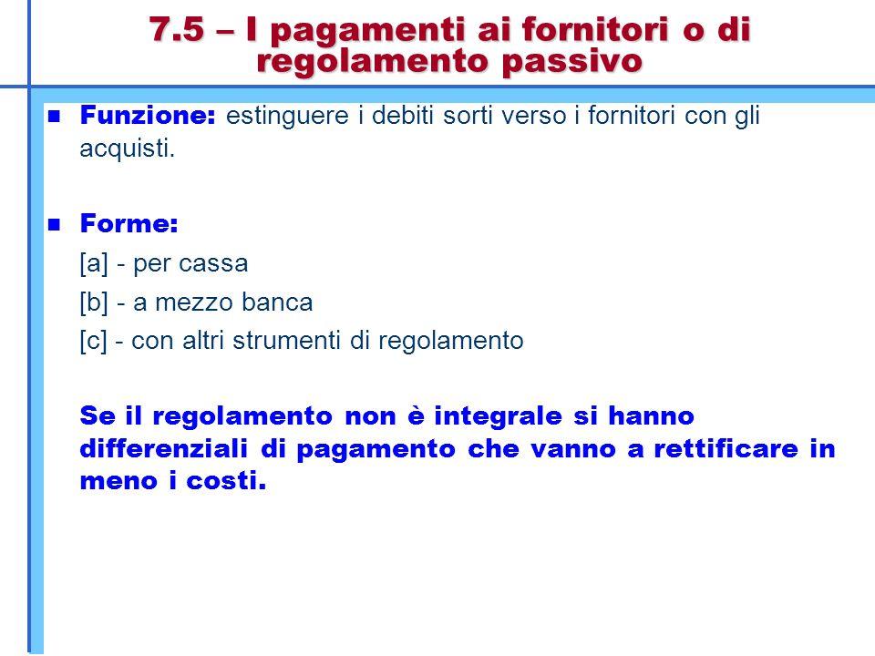 7.5 – I pagamenti ai fornitori o di regolamento passivo