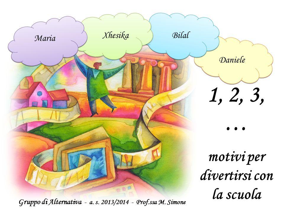 1, 2, 3, … motivi per divertirsi con la scuola Maria Bilal Daniele
