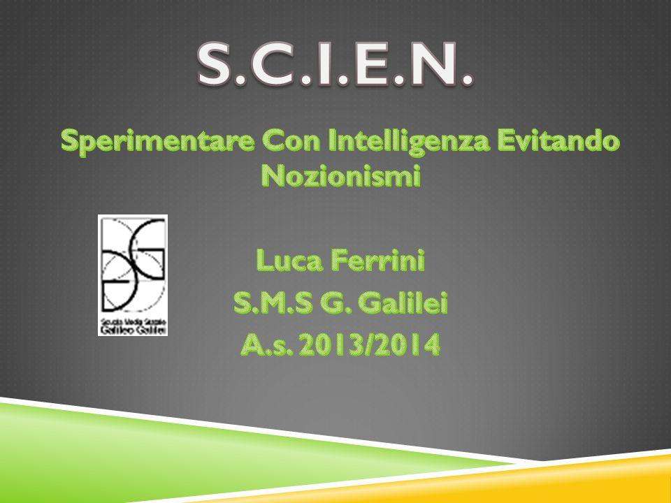 S.C.I.E.N. Sperimentare Con Intelligenza Evitando Nozionismi Luca Ferrini S.M.S G.