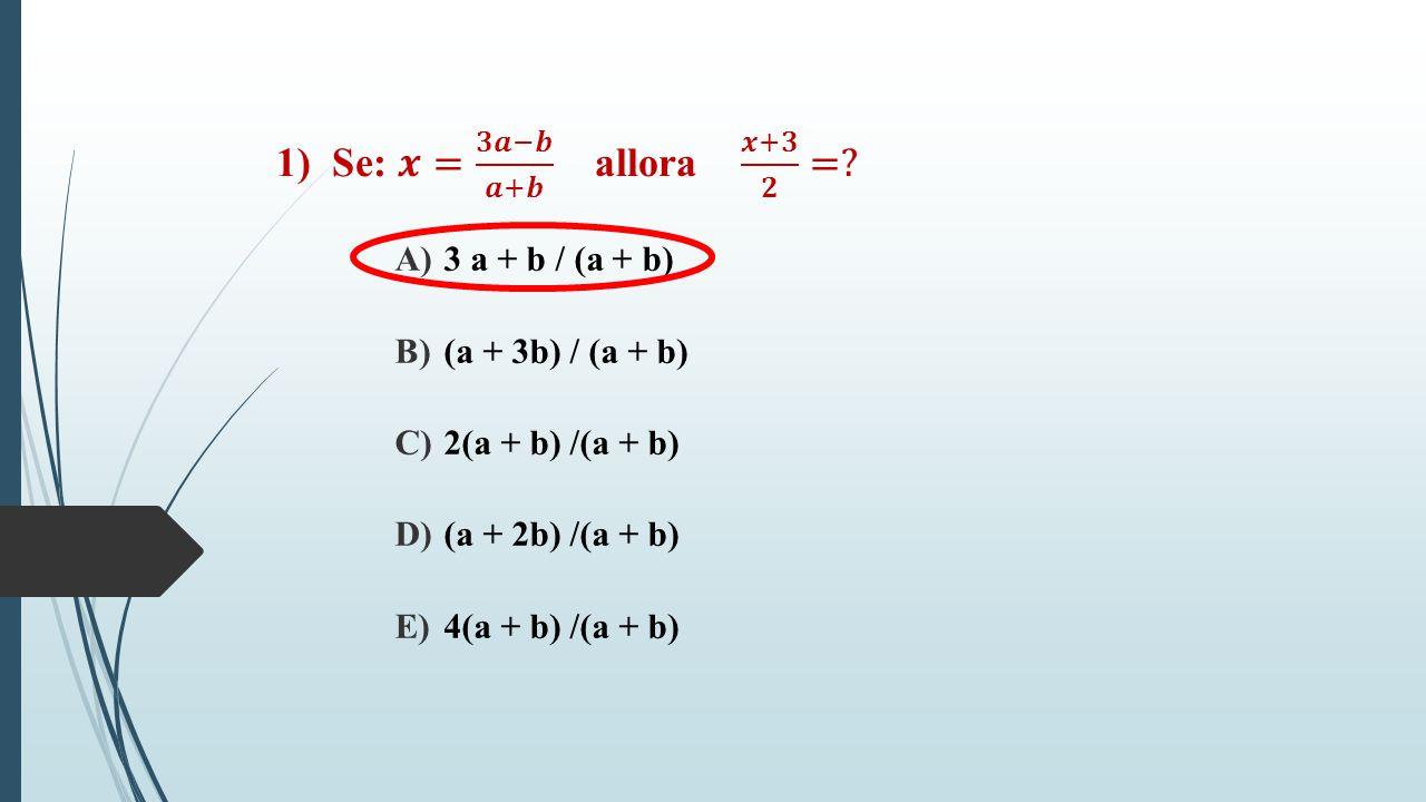1) Se: 𝒙= 𝟑𝒂−𝒃 𝒂+𝒃 allora 𝒙+𝟑 𝟐 =