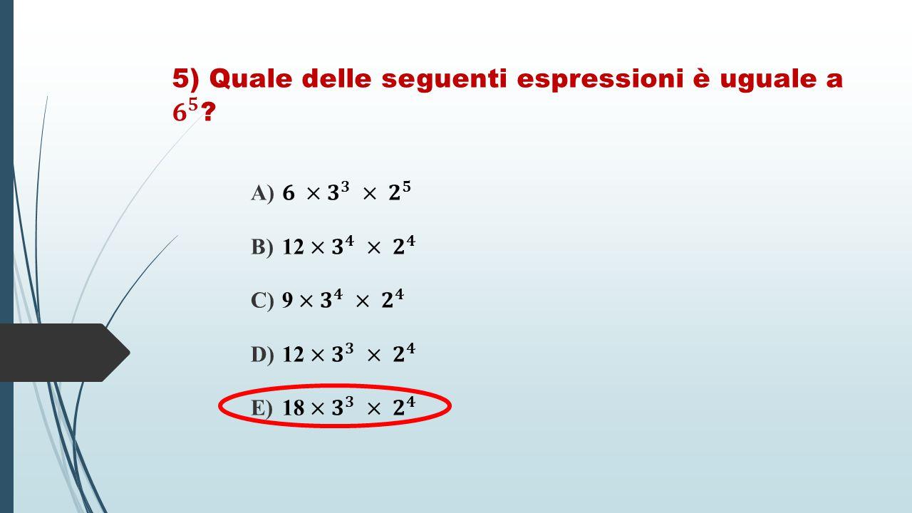 5) Quale delle seguenti espressioni è uguale a 𝟔 𝟓