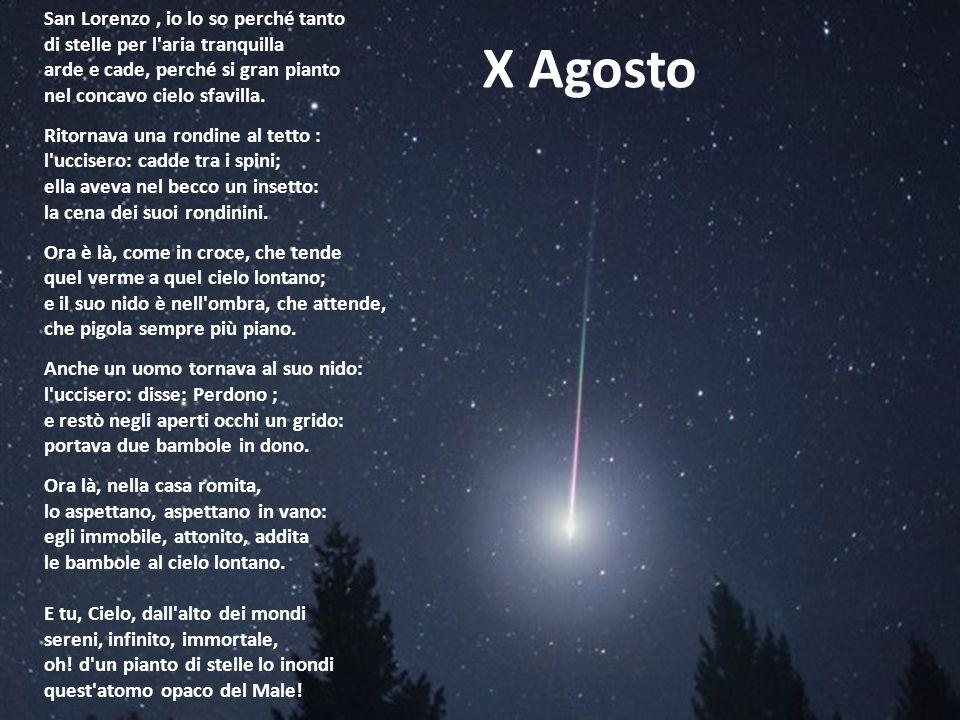 San Lorenzo , io lo so perché tanto di stelle per l aria tranquilla arde e cade, perché si gran pianto nel concavo cielo sfavilla.