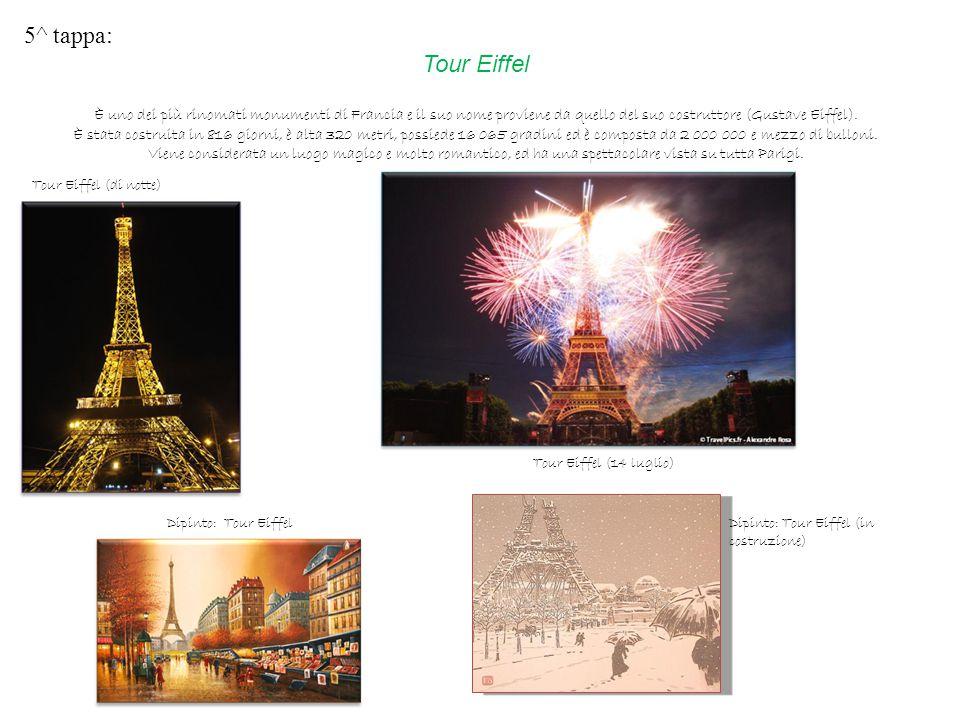 5^ tappa: Tour Eiffel. È uno dei più rinomati monumenti di Francia e il suo nome proviene da quello del suo costruttore (Gustave Eiffel).