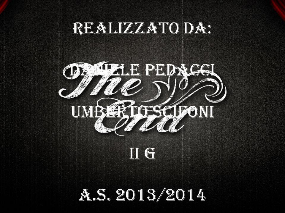 REALIZZATO DA: DANIELE PEDACCI UMBERTO SCIFONI II G A.S. 2013/2014