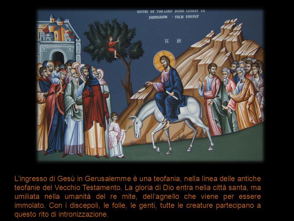 L'ingresso di Gesù in Gerusalemme è una teofania, nella linea delle antiche teofanie del Vecchio Testamento.