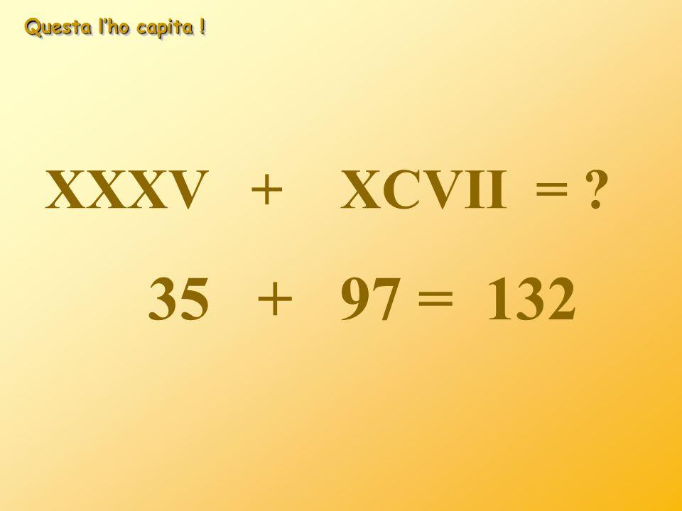 Questa l'ho capita ! XXXV + XCVII = 35 + 97 = 132