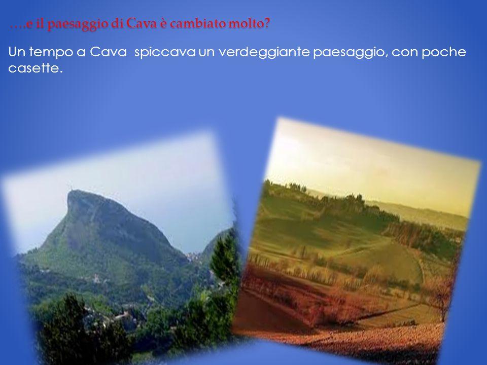….e il paesaggio di Cava è cambiato molto