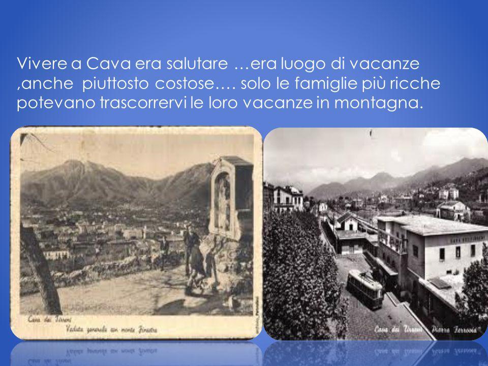 Vivere a Cava era salutare …era luogo di vacanze ,anche piuttosto costose….