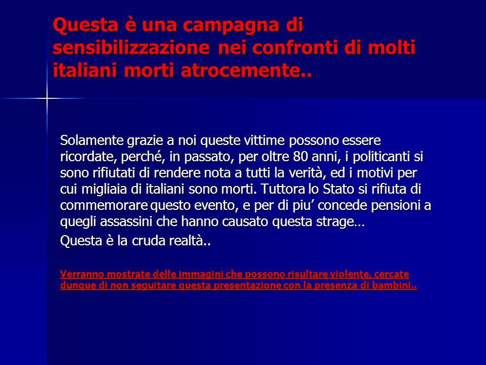 Questa è una campagna di sensibilizzazione nei confronti di molti italiani morti atrocemente..