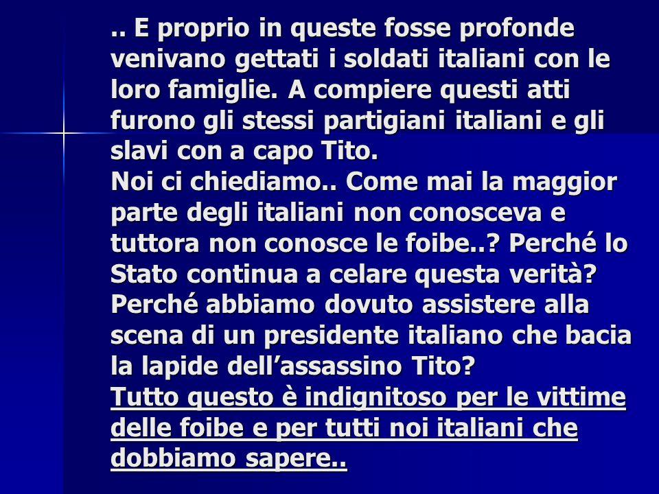 .. E proprio in queste fosse profonde venivano gettati i soldati italiani con le loro famiglie.