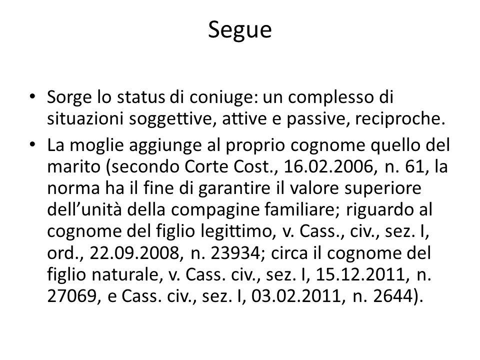 Segue Sorge lo status di coniuge: un complesso di situazioni soggettive, attive e passive, reciproche.
