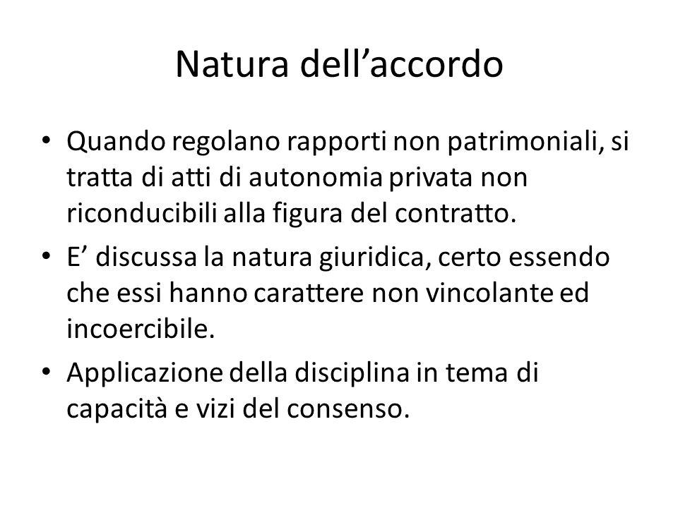 Natura dell'accordo Quando regolano rapporti non patrimoniali, si tratta di atti di autonomia privata non riconducibili alla figura del contratto.