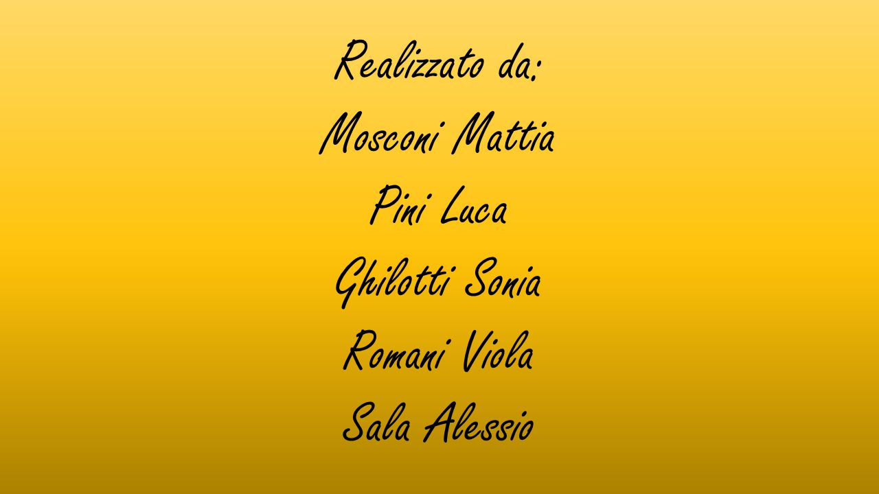 Realizzato da: Mosconi Mattia Pini Luca Ghilotti Sonia Romani Viola Sala Alessio