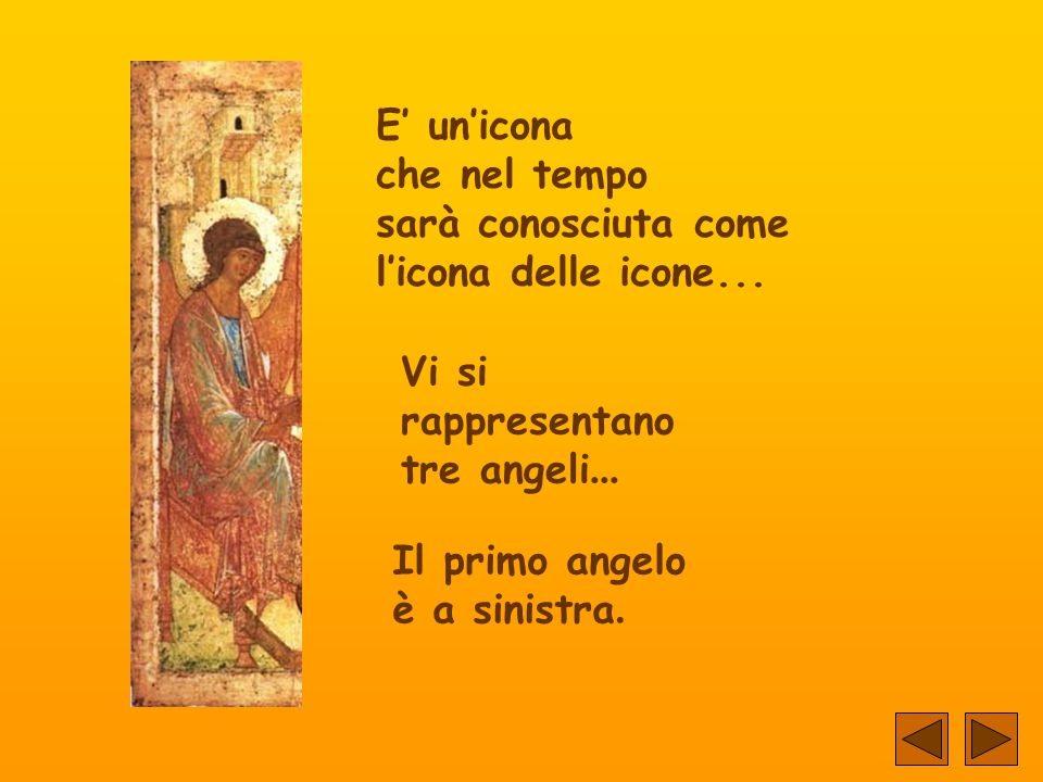 E' un'icona che nel tempo. sarà conosciuta come. l'icona delle icone... Vi si rappresentano tre angeli...