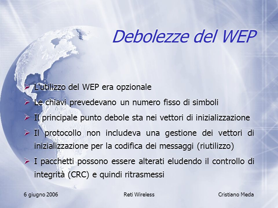 Debolezze del WEP L utilizzo del WEP era opzionale