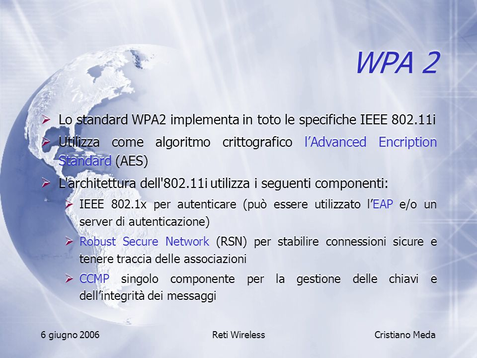 WPA 2 Lo standard WPA2 implementa in toto le specifiche IEEE 802.11i