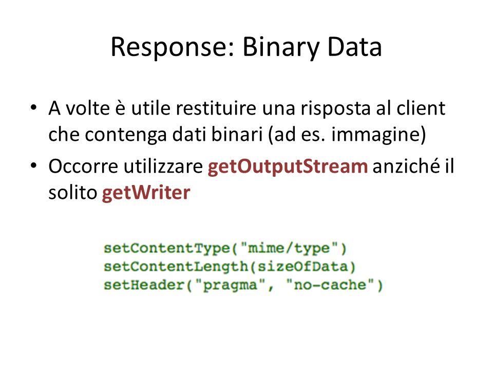 Response: Binary Data A volte è utile restituire una risposta al client che contenga dati binari (ad es. immagine)