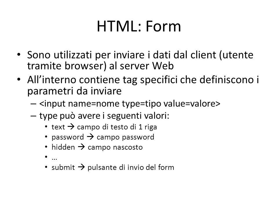 HTML: Form Sono utilizzati per inviare i dati dal client (utente tramite browser) al server Web.