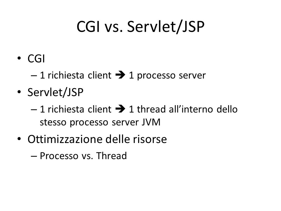 CGI vs. Servlet/JSP CGI Servlet/JSP Ottimizzazione delle risorse