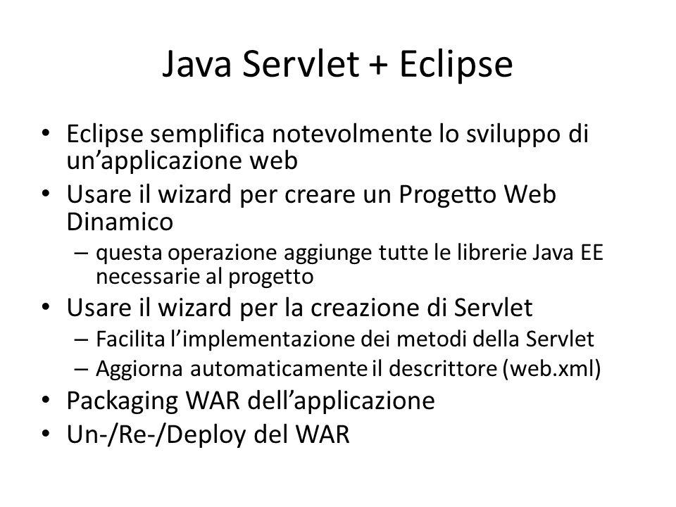 Java Servlet + Eclipse Eclipse semplifica notevolmente lo sviluppo di un'applicazione web. Usare il wizard per creare un Progetto Web Dinamico.