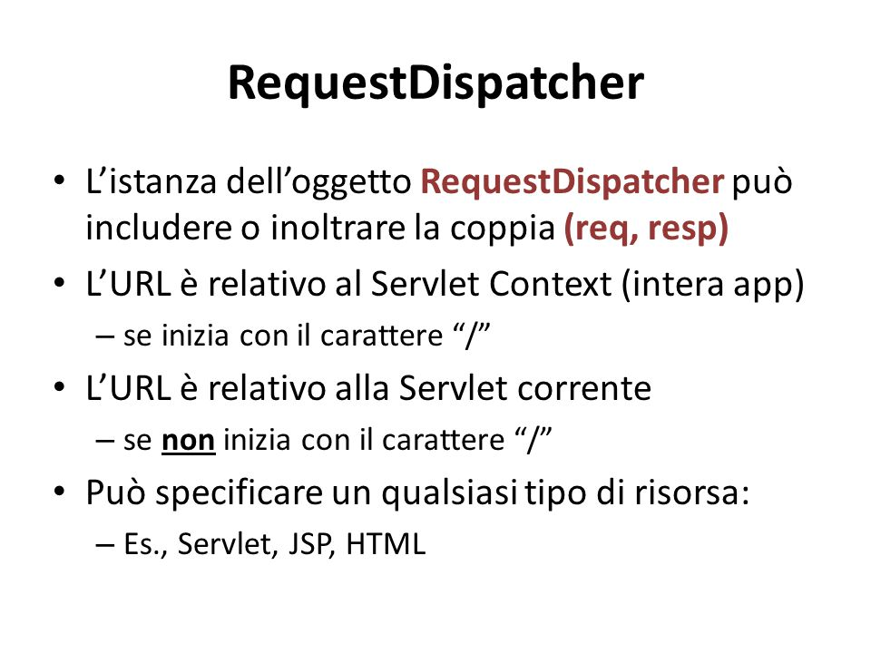 RequestDispatcher L'istanza dell'oggetto RequestDispatcher può includere o inoltrare la coppia (req, resp)