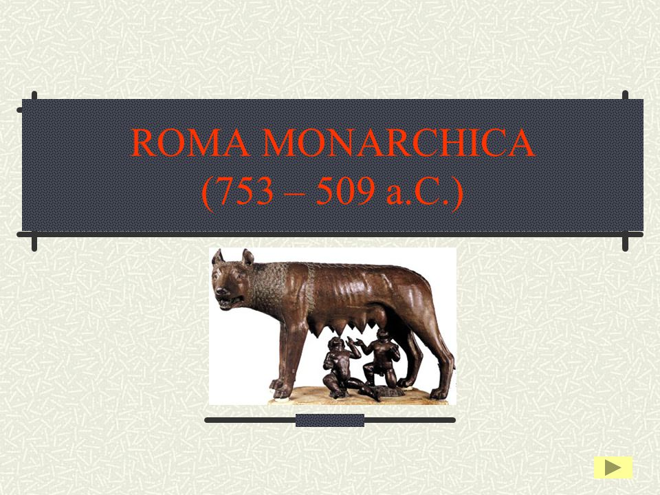 ROMA MONARCHICA (753 – 509 a.C.)