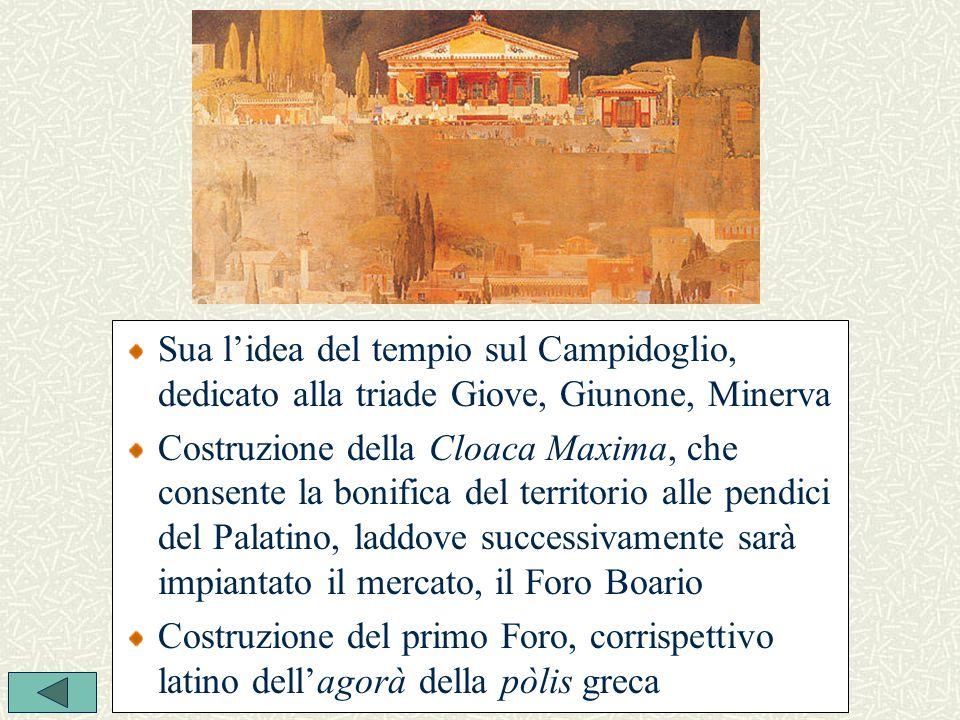Sua l'idea del tempio sul Campidoglio, dedicato alla triade Giove, Giunone, Minerva