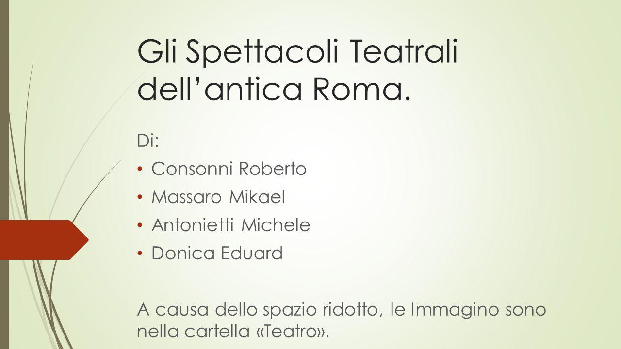 Gli Spettacoli Teatrali dell'antica Roma.