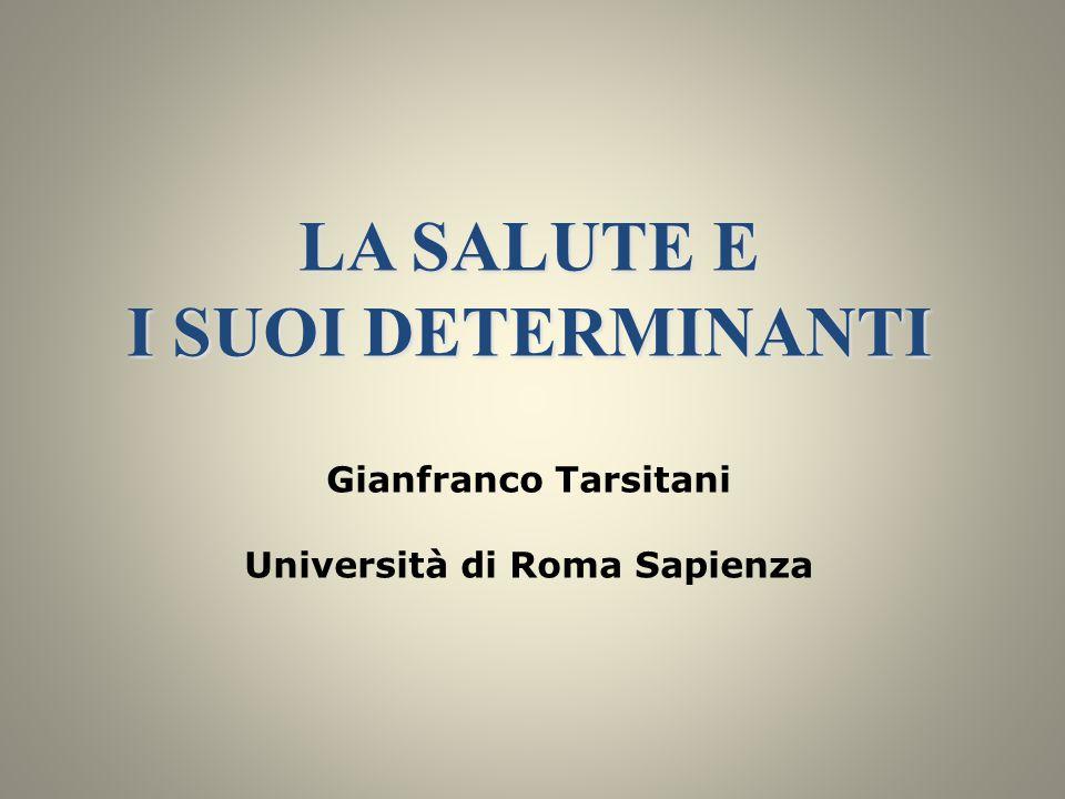 LA SALUTE E I SUOI DETERMINANTI Gianfranco Tarsitani Università di Roma Sapienza
