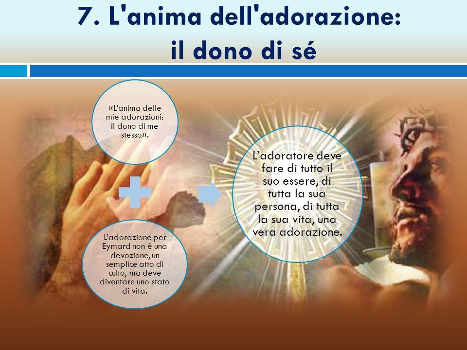 7. L anima dell adorazione: il dono di sé