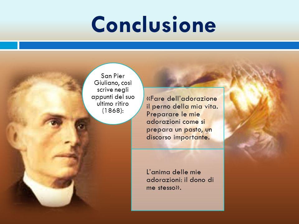 Conclusione San Pier Giuliano, così scrive negli appunti del suo ultimo ritiro (1868):