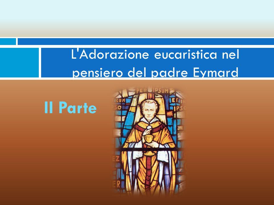 L Adorazione eucaristica nel pensiero del padre Eymard