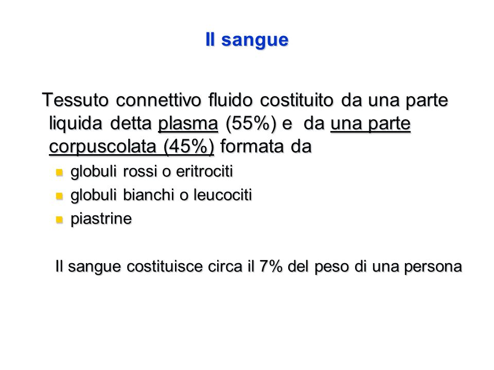 Il sangue Tessuto connettivo fluido costituito da una parte liquida detta plasma (55%) e da una parte corpuscolata (45%) formata da.